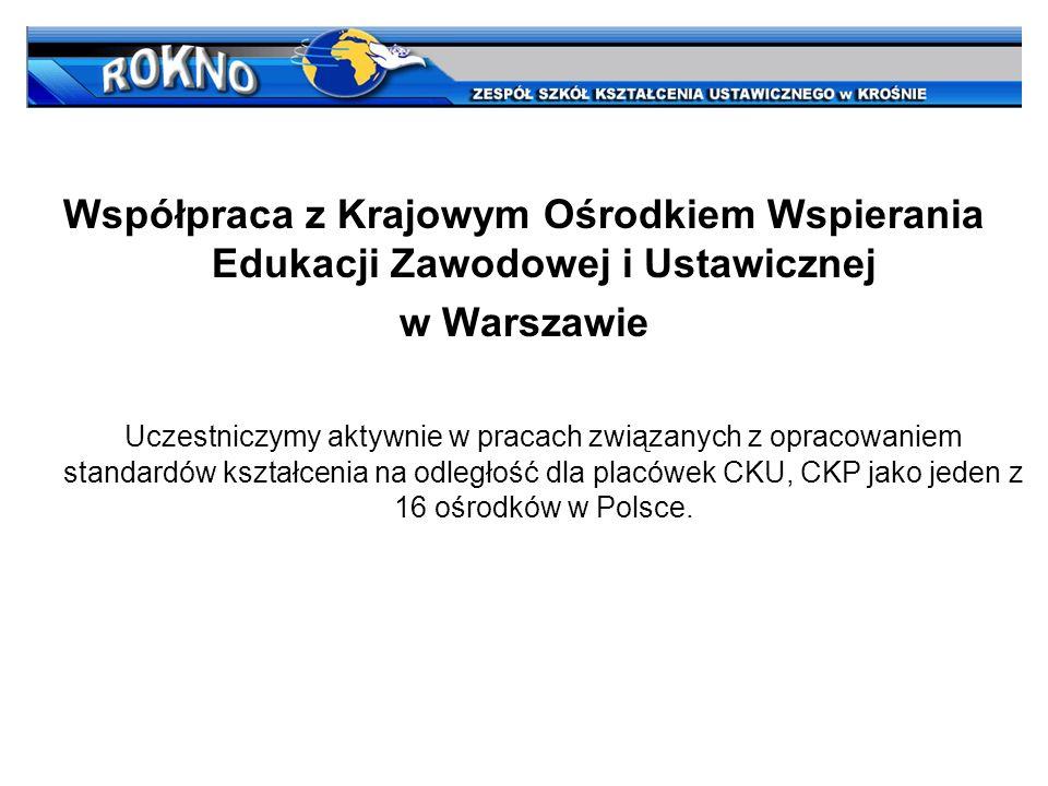 Współpraca z Krajowym Ośrodkiem Wspierania Edukacji Zawodowej i Ustawicznej w Warszawie Uczestniczymy aktywnie w pracach związanych z opracowaniem sta