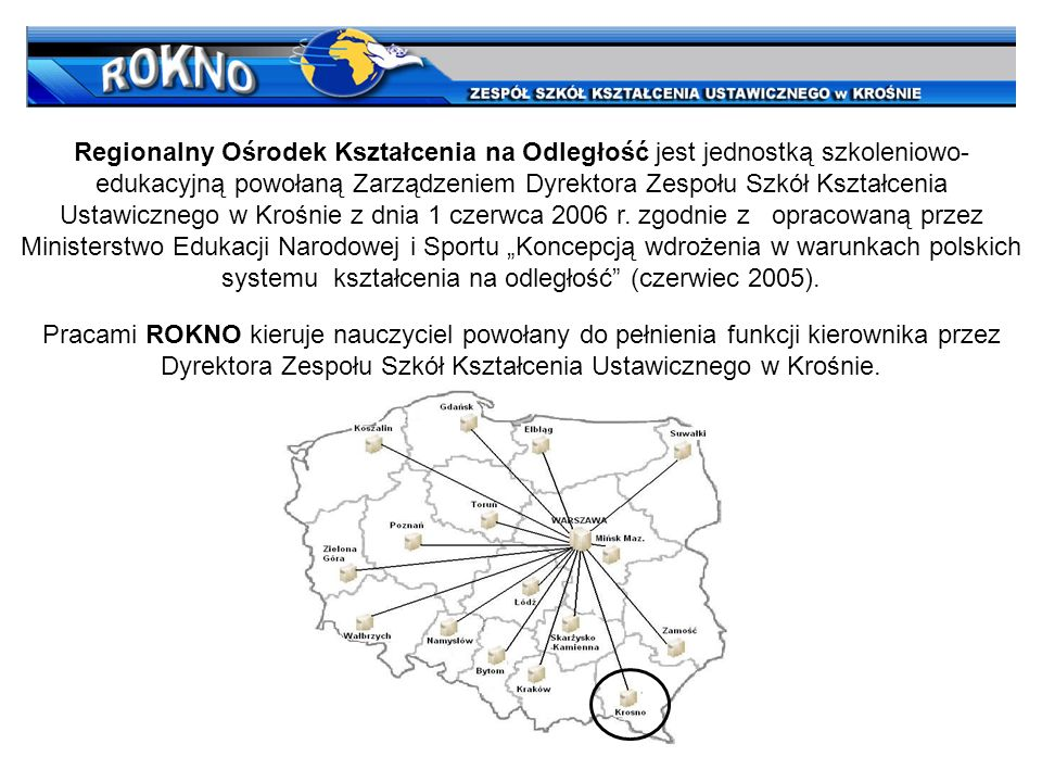 Pracami ROKNO kieruje nauczyciel powołany do pełnienia funkcji kierownika przez Dyrektora Zespołu Szkół Kształcenia Ustawicznego w Krośnie. Regionalny