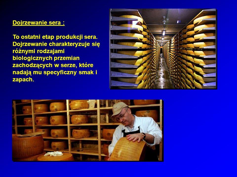 Dojrzewanie sera : To ostatni etap produkcji sera.