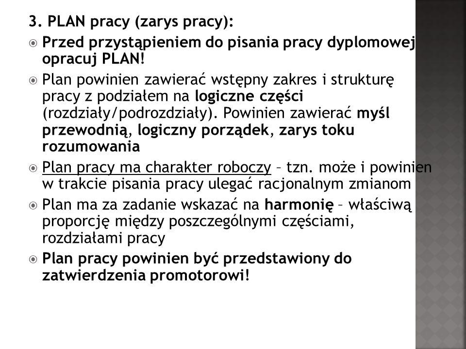 3. PLAN pracy (zarys pracy): Przed przystąpieniem do pisania pracy dyplomowej opracuj PLAN! Plan powinien zawierać wstępny zakres i strukturę pracy z