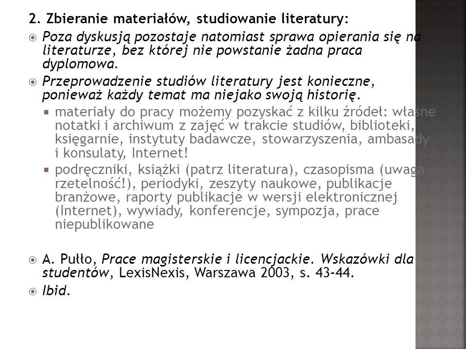 2. Zbieranie materiałów, studiowanie literatury: Poza dyskusją pozostaje natomiast sprawa opierania się na literaturze, bez której nie powstanie żadna