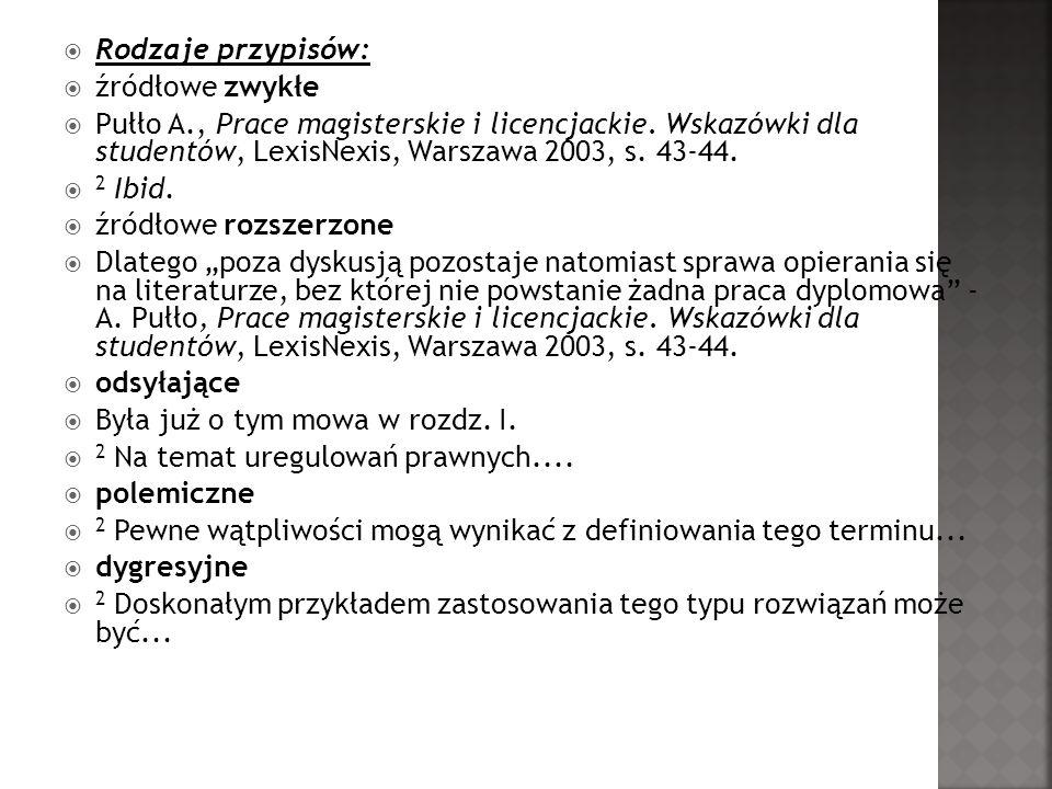 Rodzaje przypisów: źródłowe zwykłe Pułło A., Prace magisterskie i licencjackie. Wskazówki dla studentów, LexisNexis, Warszawa 2003, s. 43-44. 2 Ibid.