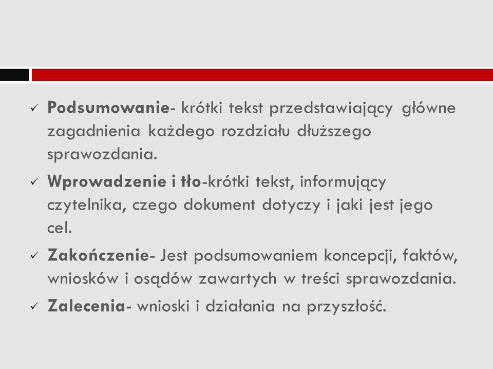 Podsumowanie- krótki tekst przedstawiający główne zagadnienia każdego rozdziału dłuższego sprawozdania. Wprowadzenie i tło-krótki tekst, informujący c