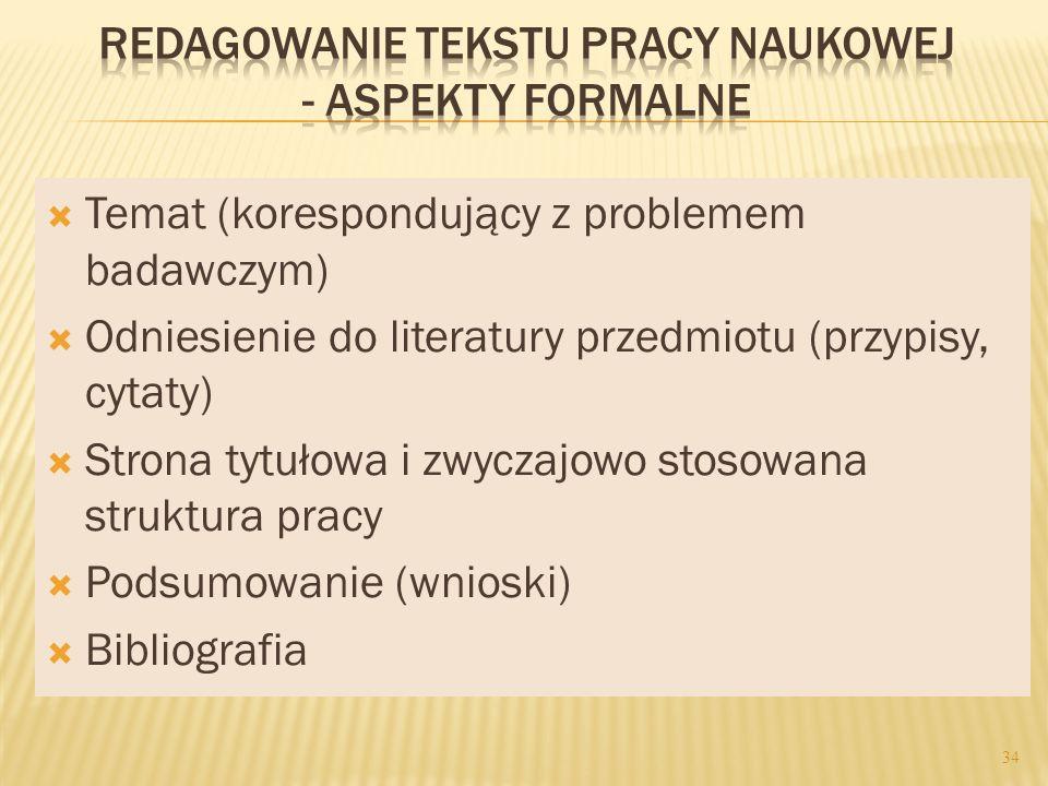 Temat (korespondujący z problemem badawczym) Odniesienie do literatury przedmiotu (przypisy, cytaty) Strona tytułowa i zwyczajowo stosowana struktura