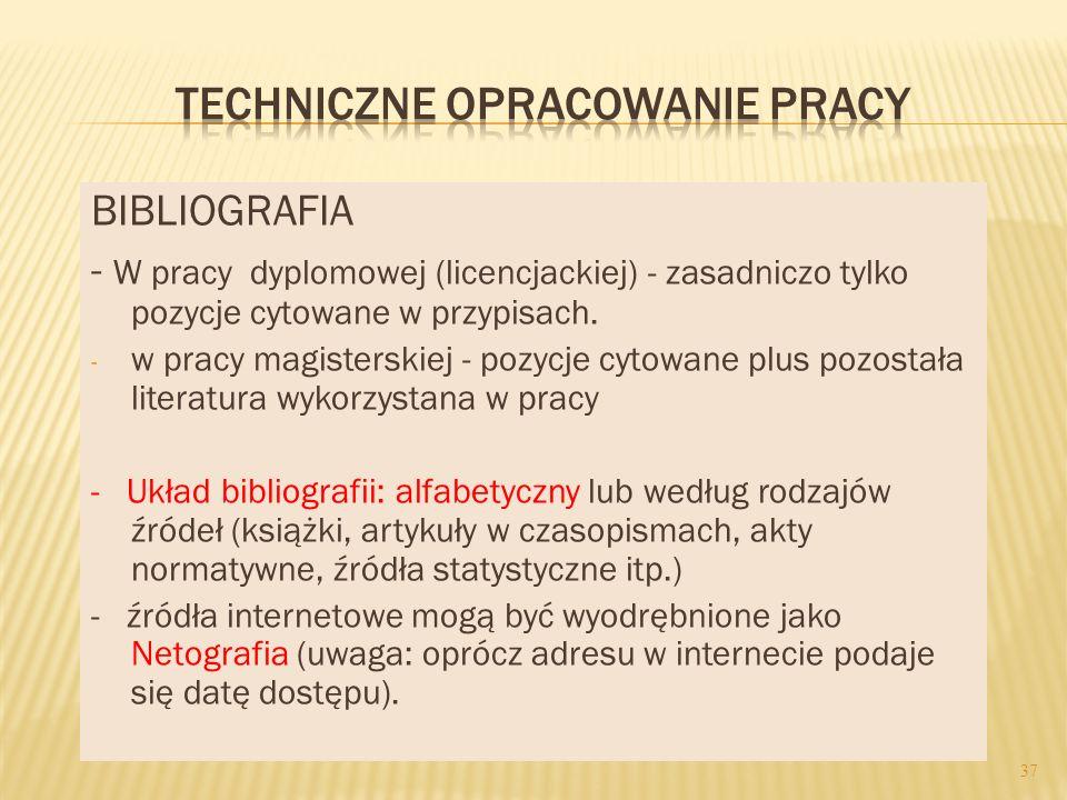 BIBLIOGRAFIA - W pracy dyplomowej (licencjackiej) - zasadniczo tylko pozycje cytowane w przypisach. - w pracy magisterskiej - pozycje cytowane plus po