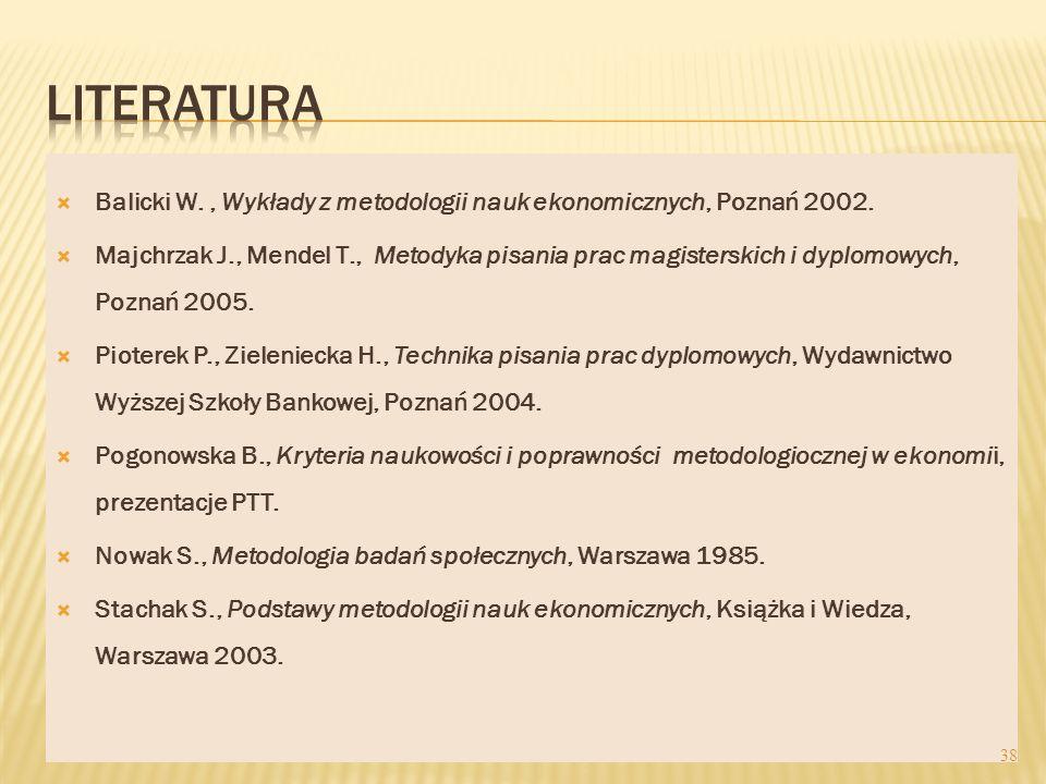 Balicki W., Wykłady z metodologii nauk ekonomicznych, Poznań 2002. Majchrzak J., Mendel T., Metodyka pisania prac magisterskich i dyplomowych, Poznań