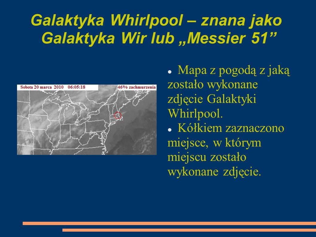 Galaktyka Whirlpool – znana jako Galaktyka Wir lub Messier 51 Mapa z pogodą z jaką zostało wykonane zdjęcie Galaktyki Whirlpool. Kółkiem zaznaczono mi