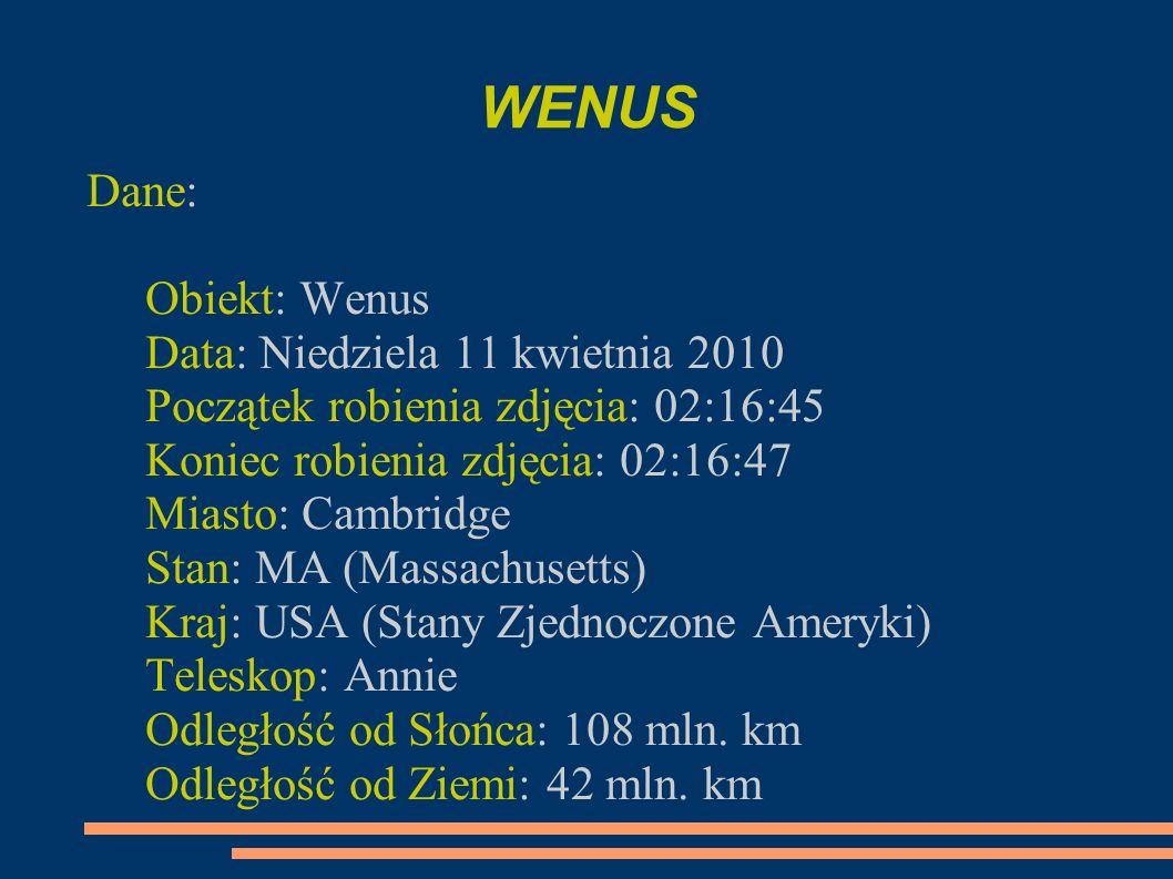 WENUS Dane: Obiekt: Wenus Data: Niedziela 11 kwietnia 2010 Początek robienia zdjęcia: 02:16:45 Koniec robienia zdjęcia: 02:16:47 Miasto: Cambridge Sta