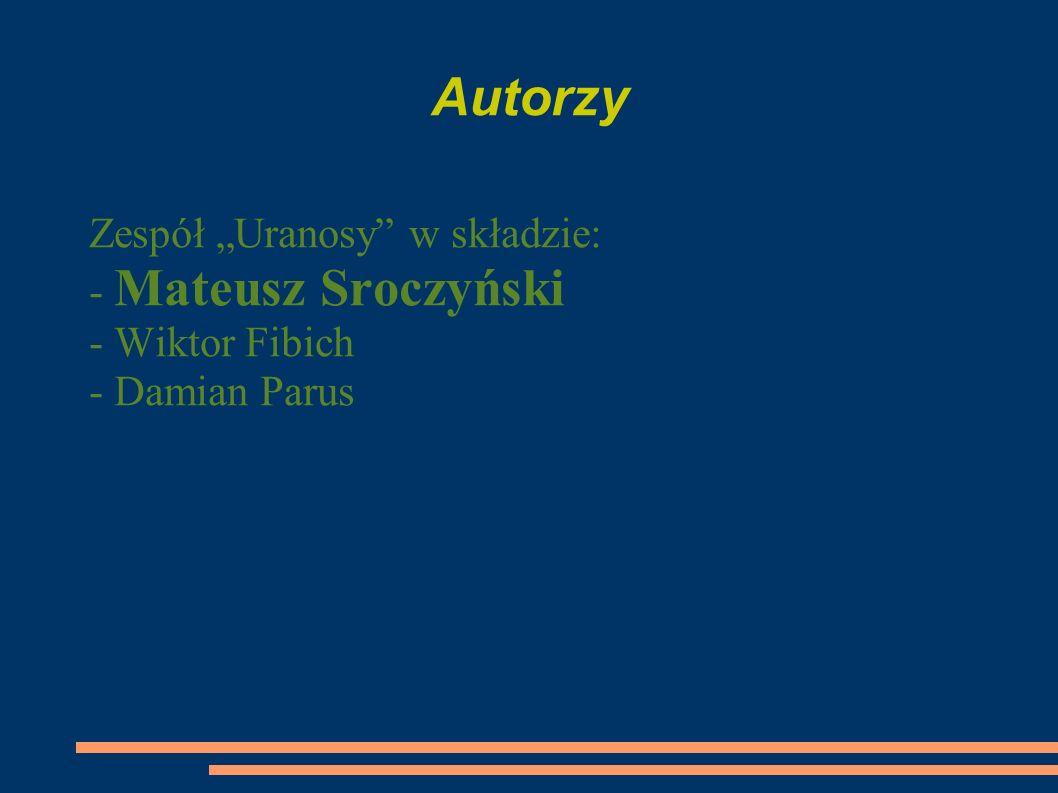 Autorzy Zespół Uranosy w składzie: - Mateusz Sroczyński - Wiktor Fibich - Damian Parus