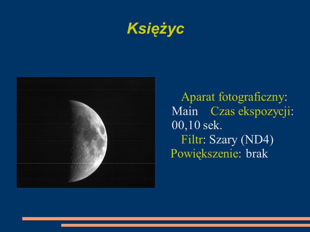Księżyc Aparat fotograficzny: Main Czas ekspozycji: 00,10 sek. Filtr: Szary (ND4) Powiększenie: brak