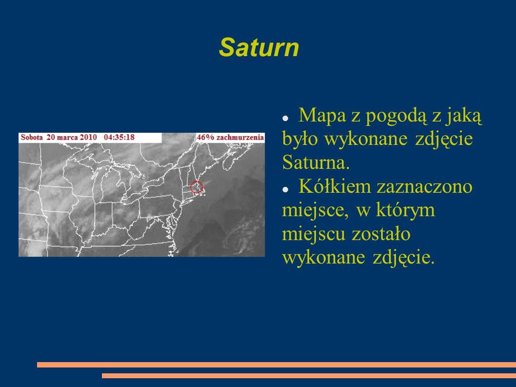 Saturn Mapa z pogodą z jaką było wykonane zdjęcie Saturna. Kółkiem zaznaczono miejsce, w którym miejscu zostało wykonane zdjęcie.