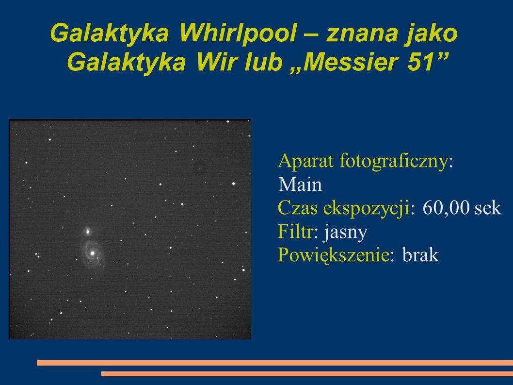 Galaktyka Whirlpool – znana jako Galaktyka Wir lub Messier 51 Aparat fotograficzny: Main Czas ekspozycji: 60,00 sek Filtr: jasny Powiększenie: brak