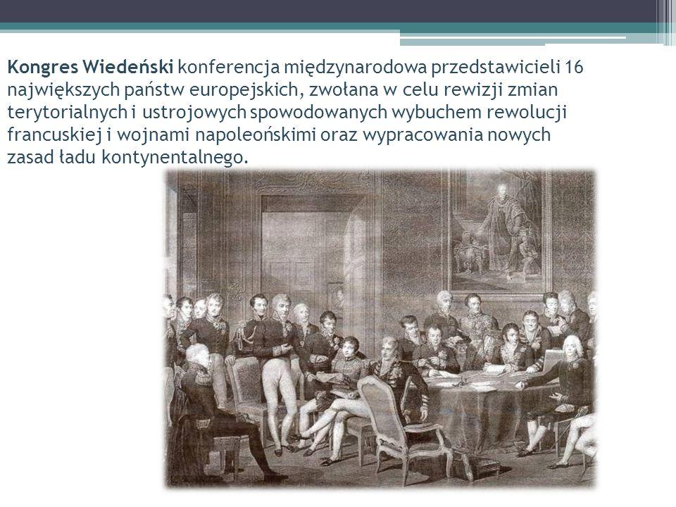 Kongres Wiedeński konferencja międzynarodowa przedstawicieli 16 największych państw europejskich, zwołana w celu rewizji zmian terytorialnych i ustroj