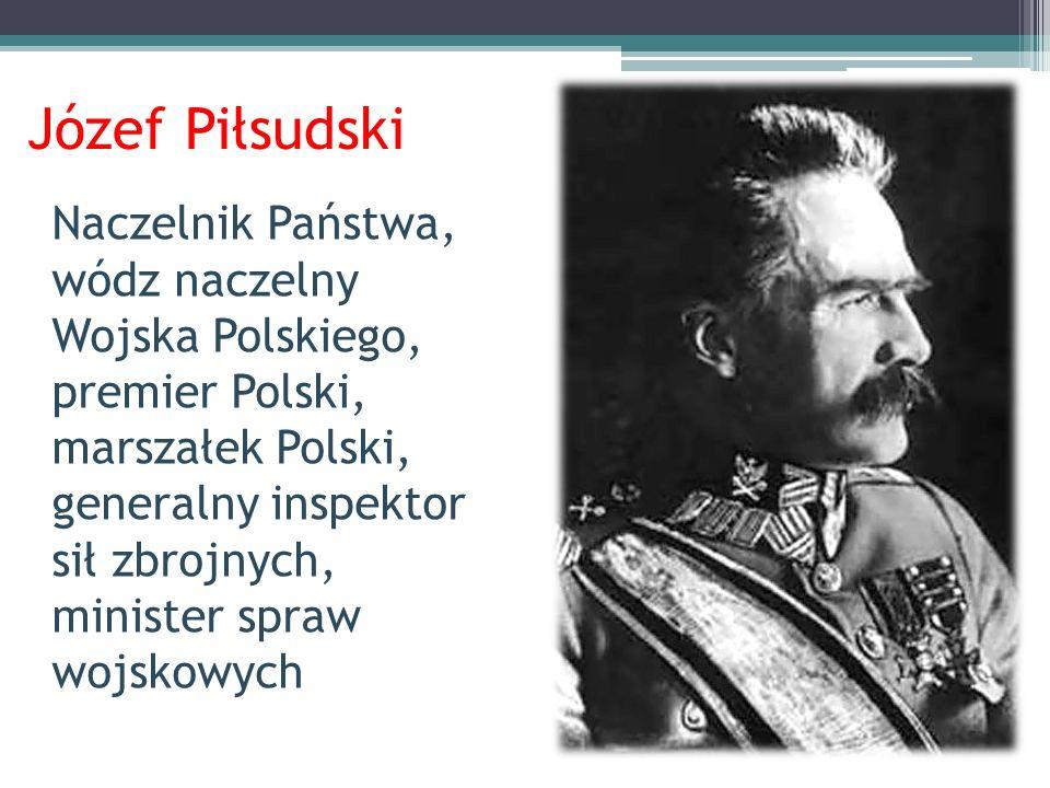 Józef Piłsudski Naczelnik Państwa, wódz naczelny Wojska Polskiego, premier Polski, marszałek Polski, generalny inspektor sił zbrojnych, minister spraw