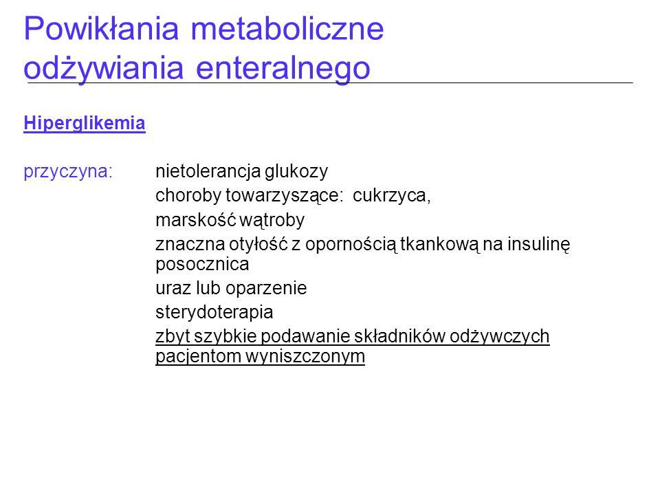 Powikłania metaboliczne odżywiania enteralnego Hiperglikemia przyczyna: nietolerancja glukozy choroby towarzyszące: cukrzyca, marskość wątroby znaczna