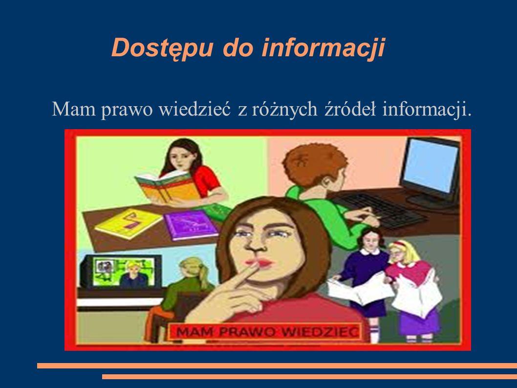 Dostępu do informacji Mam prawo wiedzieć z różnych źródeł informacji.