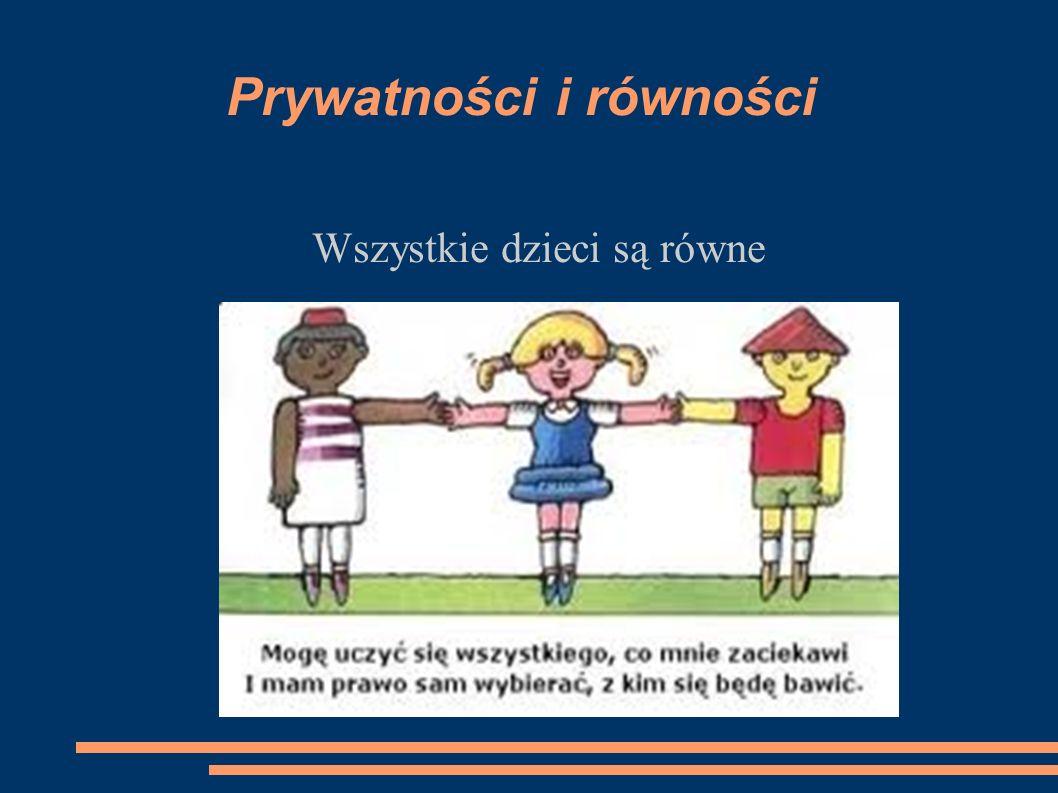Prywatności i równości Wszystkie dzieci są równe