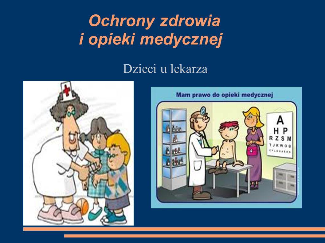 Ochrony zdrowia i opieki medycznej Dzieci u lekarza
