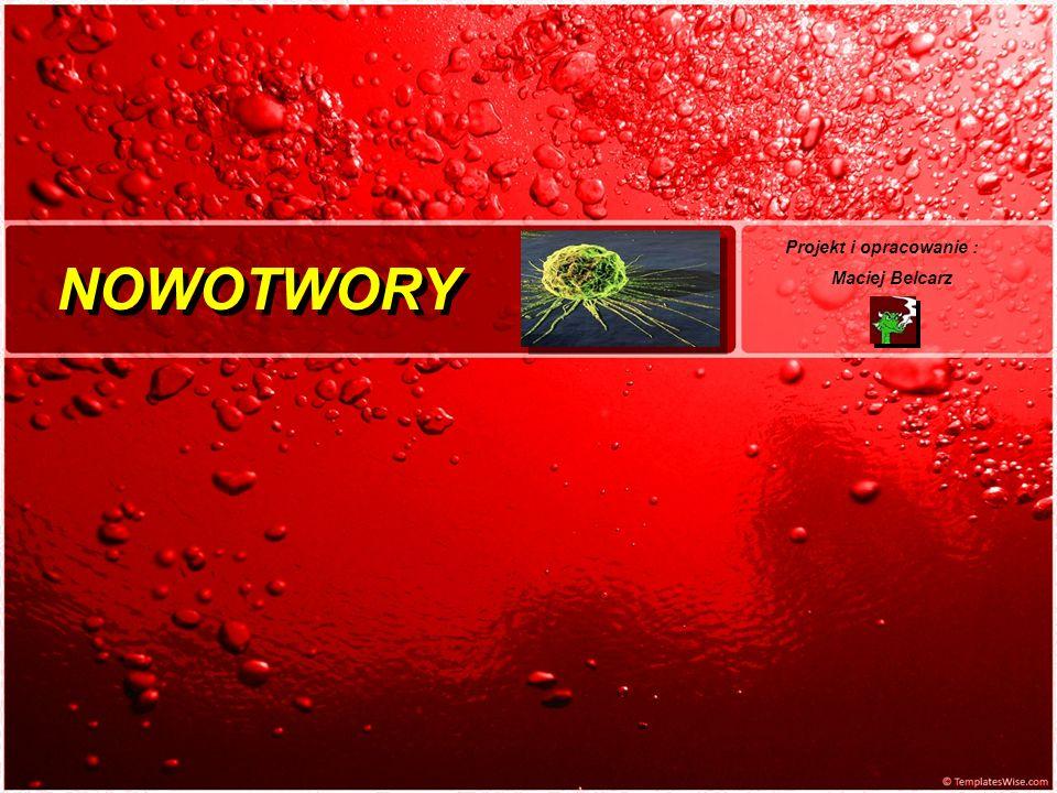 NOWOTWORY Projekt i opracowanie : Maciej Belcarz