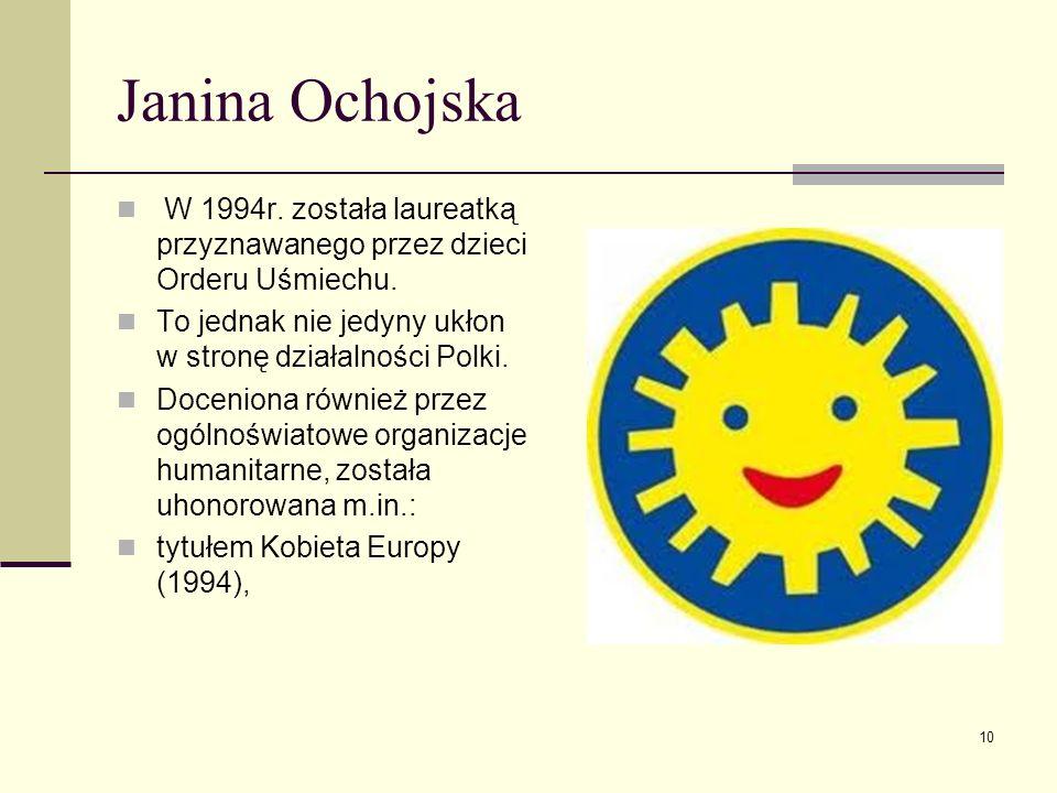 Janina Ochojska W 1994r. została laureatką przyznawanego przez dzieci Orderu Uśmiechu. To jednak nie jedyny ukłon w stronę działalności Polki. Docenio