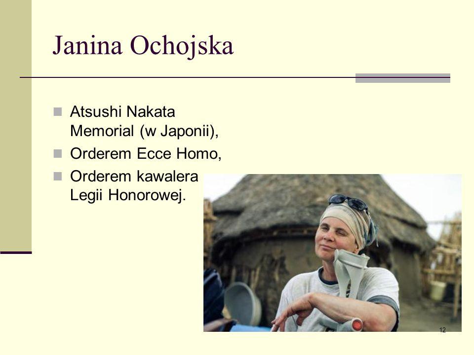 Janina Ochojska Atsushi Nakata Memorial (w Japonii), Orderem Ecce Homo, Orderem kawalera Legii Honorowej. 12