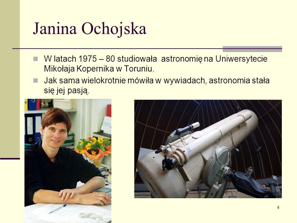 Janina Ochojska W latach 1975 – 80 studiowała astronomię na Uniwersytecie Mikołaja Kopernika w Toruniu. Jak sama wielokrotnie mówiła w wywiadach, astr