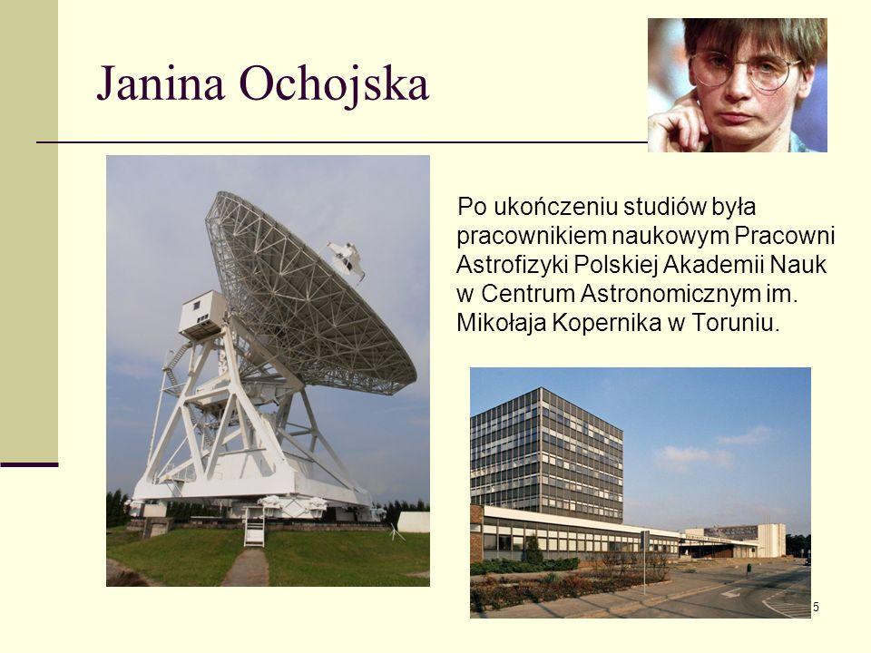 Janina Ochojska Po ukończeniu studiów była pracownikiem naukowym Pracowni Astrofizyki Polskiej Akademii Nauk w Centrum Astronomicznym im. Mikołaja Kop