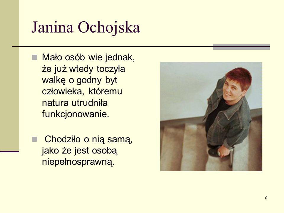 Janina Ochojska Mało osób wie jednak, że już wtedy toczyła walkę o godny byt człowieka, któremu natura utrudniła funkcjonowanie. Chodziło o nią samą,