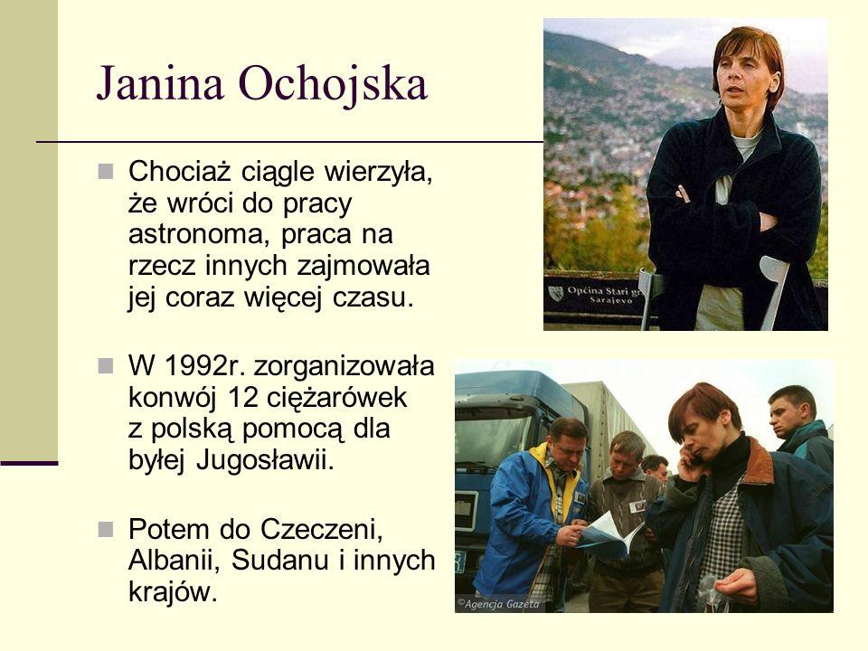 Janina Ochojska Chociaż ciągle wierzyła, że wróci do pracy astronoma, praca na rzecz innych zajmowała jej coraz więcej czasu. W 1992r. zorganizowała k