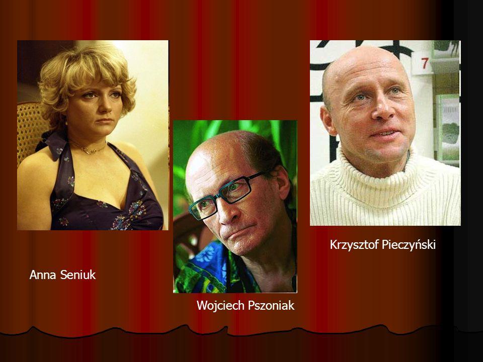 Krzysztof Pieczyński Wojciech Pszoniak Anna Seniuk