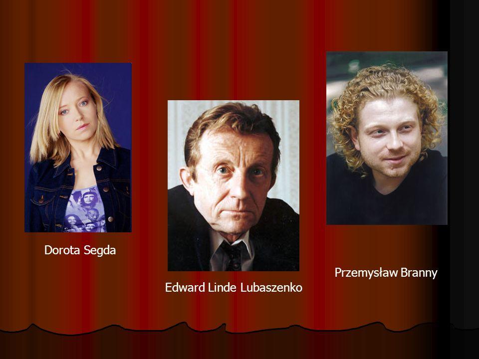 Edward Linde Lubaszenko Dorota Segda Przemysław Branny