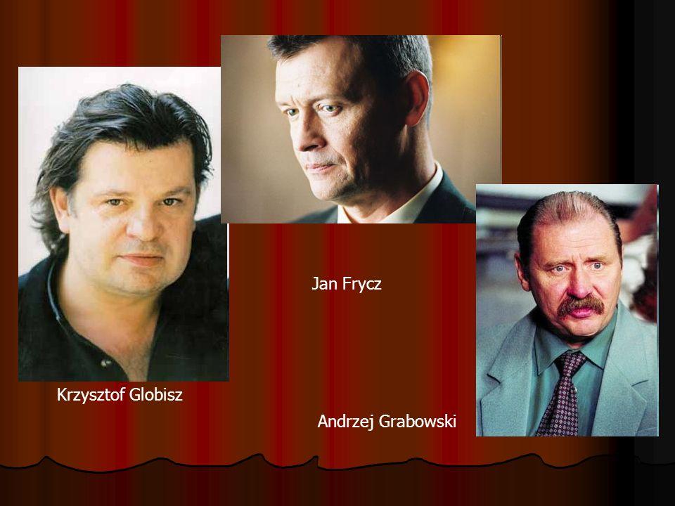 Jan Frycz Krzysztof Globisz Andrzej Grabowski