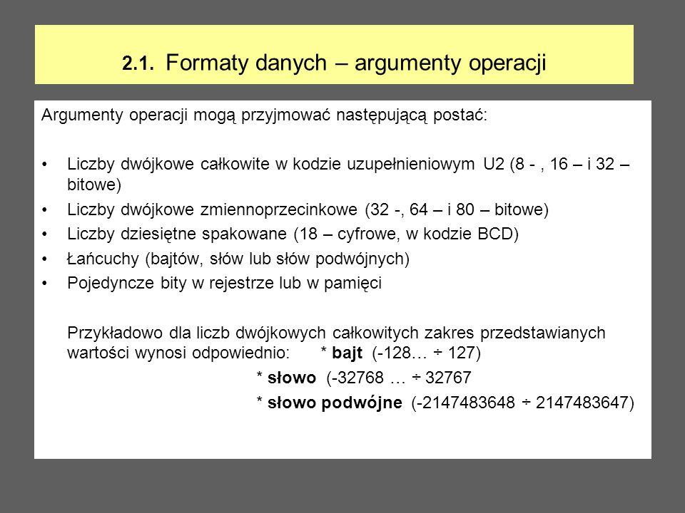 2.1. Formaty danych – argumenty operacji Argumenty operacji mogą przyjmować następującą postać: Liczby dwójkowe całkowite w kodzie uzupełnieniowym U2