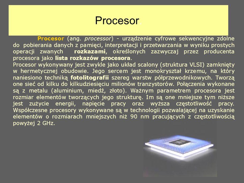 Procesor. Procesor (ang. processor) - urządzenie cyfrowe sekwencyjne zdolne do pobierania danych z pamięci, interpretacji i przetwarzania w wyniku pro