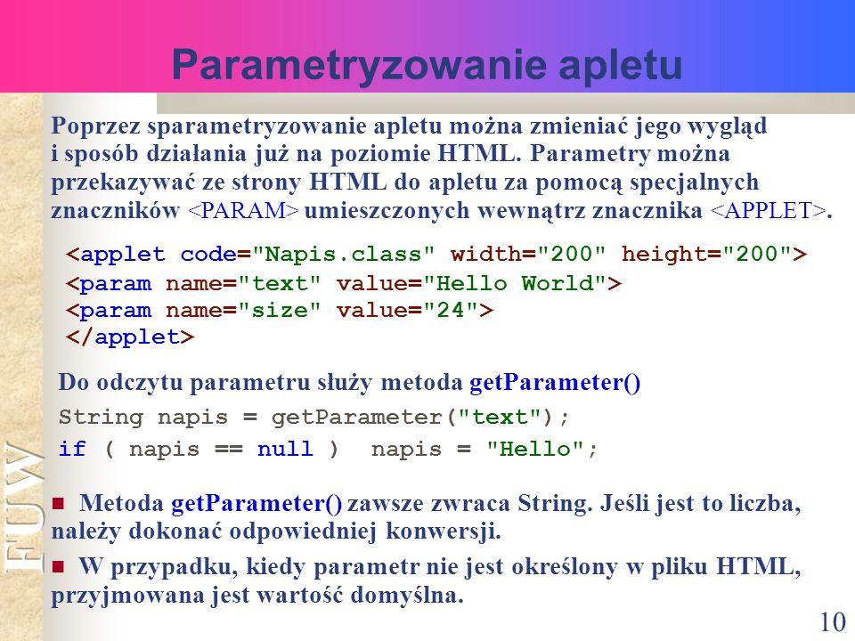 10 Parametryzowanie apletu Poprzez sparametryzowanie apletu można zmieniać jego wygląd i sposób działania już na poziomie HTML.