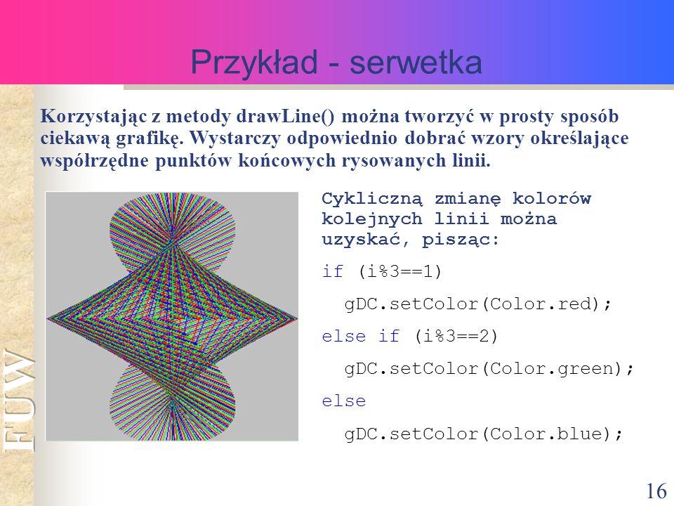 16 Przykład - serwetka Korzystając z metody drawLine() można tworzyć w prosty sposób ciekawą grafikę.