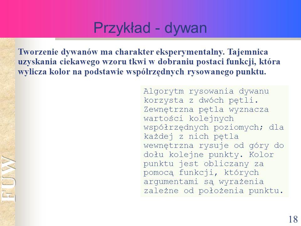 18 Przykład - dywan Tworzenie dywanów ma charakter eksperymentalny.