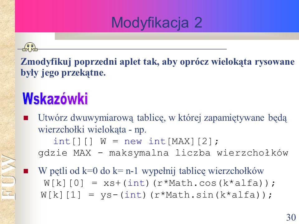 30 Modyfikacja 2 Zmodyfikuj poprzedni aplet tak, aby oprócz wielokąta rysowane były jego przekątne.