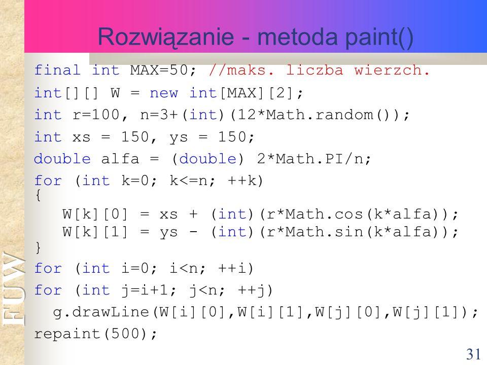 31 Rozwiązanie - metoda paint() final int MAX=50; //maks.