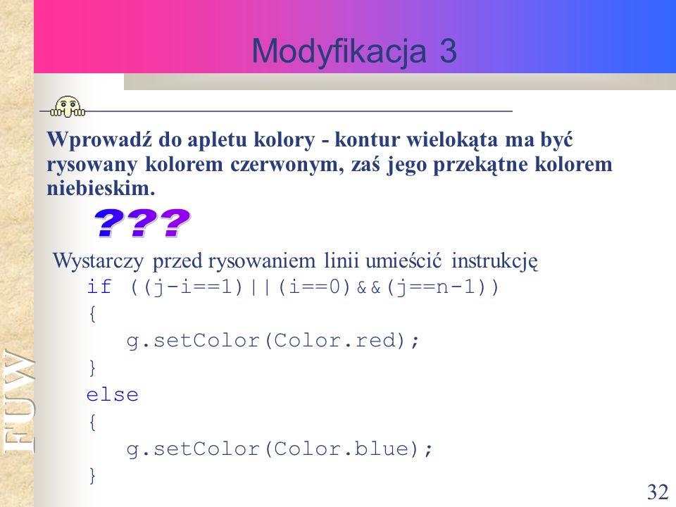 32 Modyfikacja 3 Wprowadź do apletu kolory - kontur wielokąta ma być rysowany kolorem czerwonym, zaś jego przekątne kolorem niebieskim.