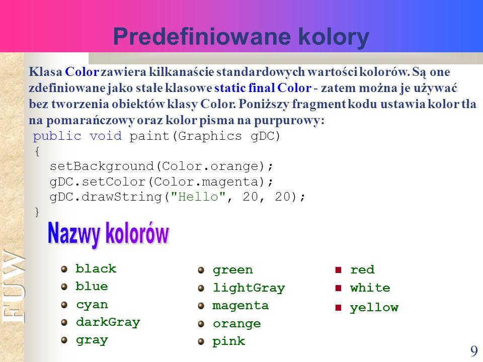 9 Predefiniowane kolory Klasa Color zawiera kilkanaście standardowych wartości kolorów.
