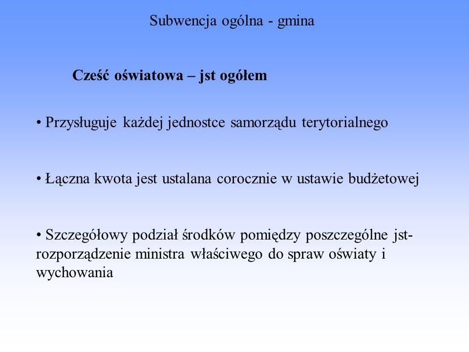 Cześć oświatowa – jst ogółem Przysługuje każdej jednostce samorządu terytorialnego Łączna kwota jest ustalana corocznie w ustawie budżetowej Szczegóło