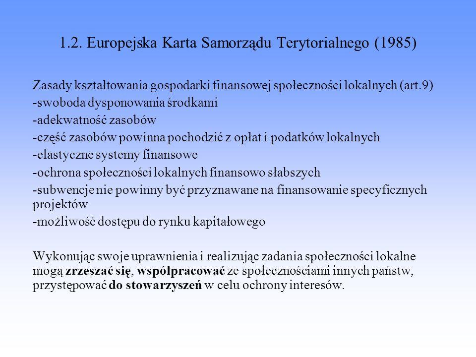 1.2. Europejska Karta Samorządu Terytorialnego (1985) Zasady kształtowania gospodarki finansowej społeczności lokalnych (art.9) -swoboda dysponowania