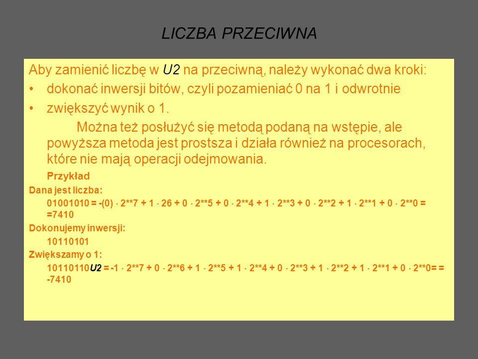 DODAWANIE I ODEJMOWANIE LICZB Dodawanie i odejmowanie w U2 odbywa się standardową metodą – traktujemy liczby jako zwykłe liczby binarne (dodatnie), dodajemy je lub odejmujemy, a wynik otrzymujemy w zapisie U2.