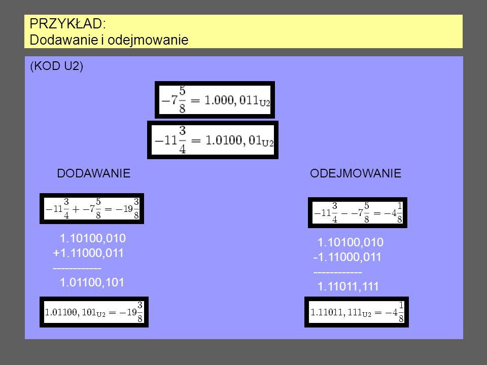 PRZYKŁAD: Dodawanie i odejmowanie (KOD U2) DODAWANIEODEJMOWANIE 1.10100,010 +1.11000,011 ------------ 1.01100,101 1.10100,010 -1.11000,011 -----------