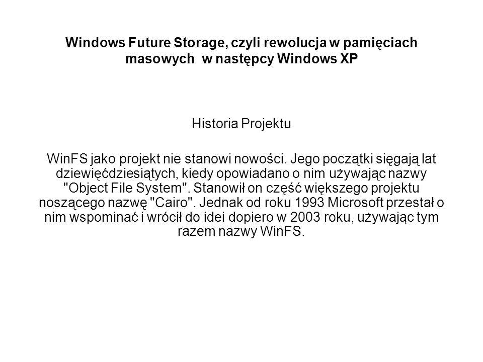 Windows Future Storage, czyli rewolucja w pamięciach masowych w następcy Windows XP Historia Projektu WinFS jako projekt nie stanowi nowości.