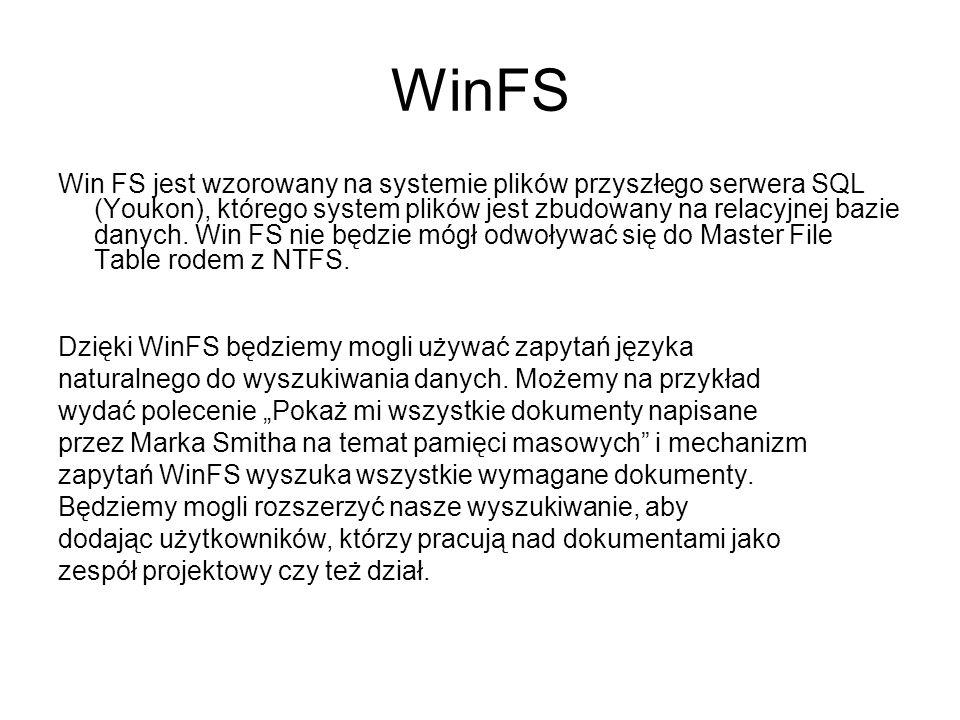 WinFS Win FS jest wzorowany na systemie plików przyszłego serwera SQL (Youkon), którego system plików jest zbudowany na relacyjnej bazie danych. Win F