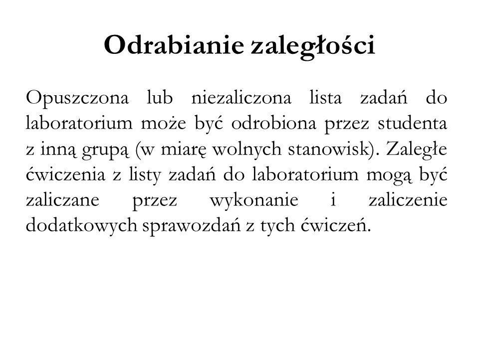 Odrabianie zaległości Opuszczona lub niezaliczona lista zadań do laboratorium może być odrobiona przez studenta z inną grupą (w miarę wolnych stanowis