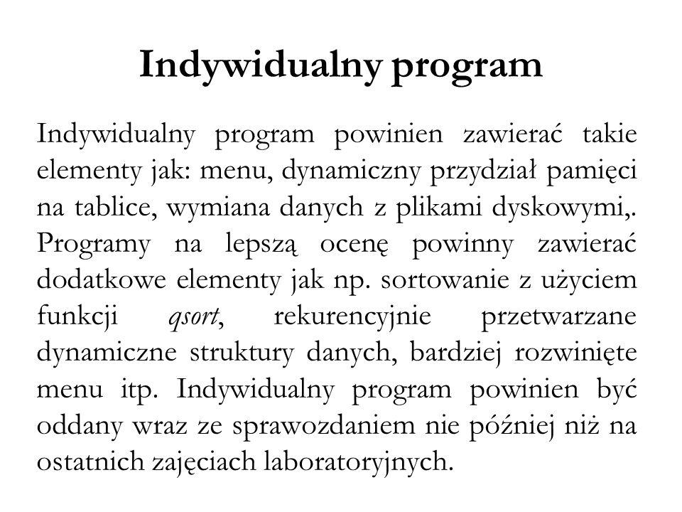 Indywidualny program Indywidualny program powinien zawierać takie elementy jak: menu, dynamiczny przydział pamięci na tablice, wymiana danych z plikam