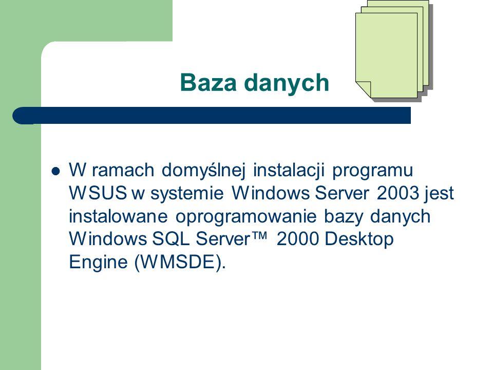 Baza danych W ramach domyślnej instalacji programu WSUS w systemie Windows Server 2003 jest instalowane oprogramowanie bazy danych Windows SQL Server
